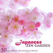 Japanese Zen Garden: 50 Shades of Relaxation Music, Meditation Songs with Soothing Nature Sounds, Spa, Music Therapy, Sleep by Various Artists