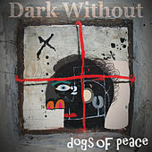 Dark Without - Single by Dogs Of Peace