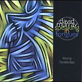 Speaking in Tongues (feat. Fontella Bass) by David Murray