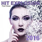 Hit Explosion: Feel Good 2016 by Various Artists