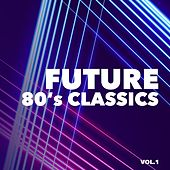 Future 80's Classics, Vol. 1 by Various Artists