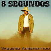 Vaquero Arrepentido by 8 Segundos