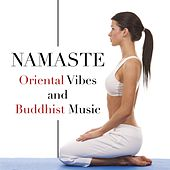 Namaste - Oriental Vibes and Buddhist Music for Prolonged Moments of Relaxation to Take a Break from What is Stressing you Out and Get Enough Sleep by Various Artists