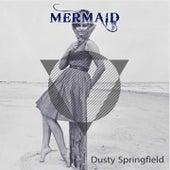 Mermaid von Dusty Springfield