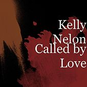 Called by Love by Kelly Nelon