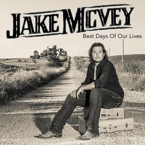 Best Days of Our Lives by Jake Mcvey
