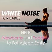White Noise for Babies: Soothing and Relaxing Music to help Newborns and Toddlers to Fall Asleep Easily by Various Artists