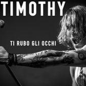 Ti rubo gli occhi by Timothy
