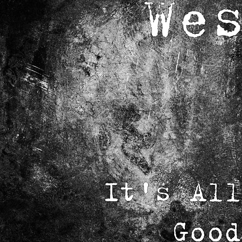 It's All Good by Wes