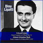 Edvard Grieg:  Piano Concerto In A Minor, Op. 16 - Johann Sebastian Bach: Piano Concerto In D Minor BWV 1052 by Dinu Lipatti