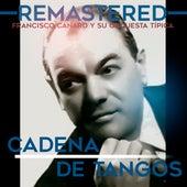Cadena de tangos by Francisco Canaro Y Su Orquesta Típica