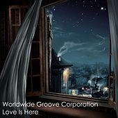 Love Is Here by Worldwide Groove Corporation