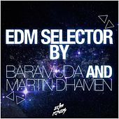 EDM Selector (Mixed By Baramuda and Martin Dhamen) by Various Artists