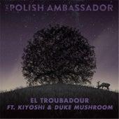 El Troubadour (feat. Kiyoshi & Duke Mushroom) by The Polish Ambassador