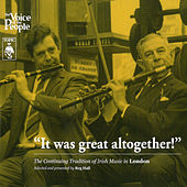 It Was Great Altogether! The Continuing Tradition of Irish Music in London by Various Artists