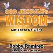 God Jehovah's Wisdom: Let There Be Light by Maestro Bobby Ramirez