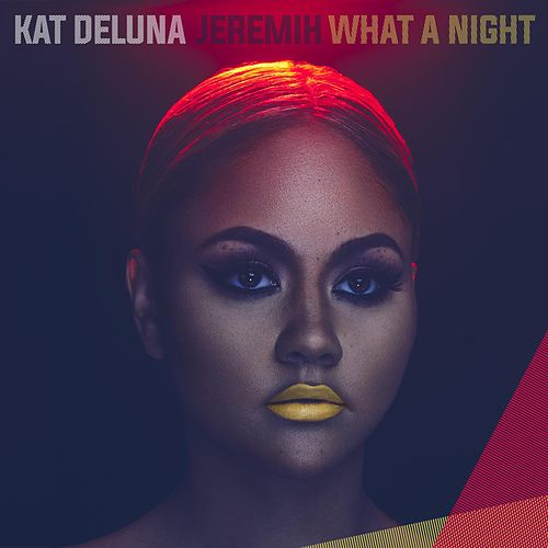 What A Night (feat. Jeremih) [Radio Edit] by Kat DeLuna