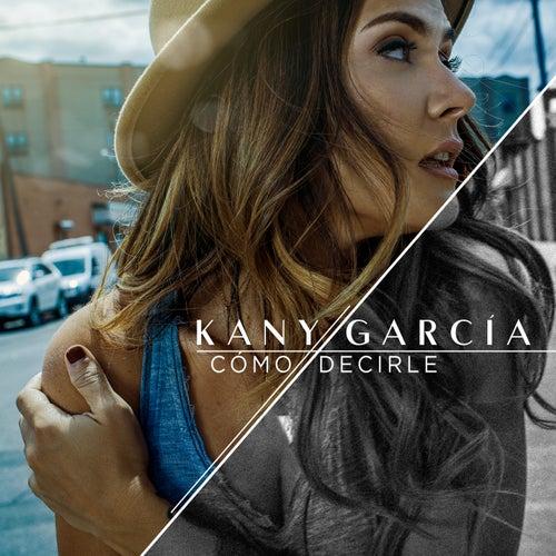 Cómo Decirle by Kany García