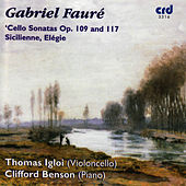 Fauré: Cello Sonatas Op. 109 and 117, Sicilienne, Elégie by Thomas Igloi