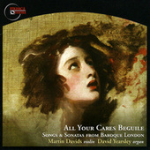 All Your Cares Beguille - Songs & Sonatas from Baroque London by Martin Davids