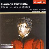 Harrison Birtwistle: Refrains and Choruses by The Galliard Ensemble