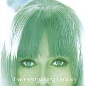 Babies Making Babies by daiquiri