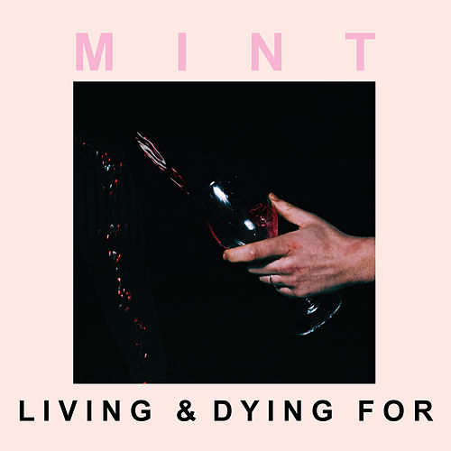 Living and Dying For by Mint