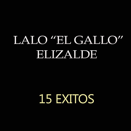 15 Exitos by Lalo El Gallo Elizalde