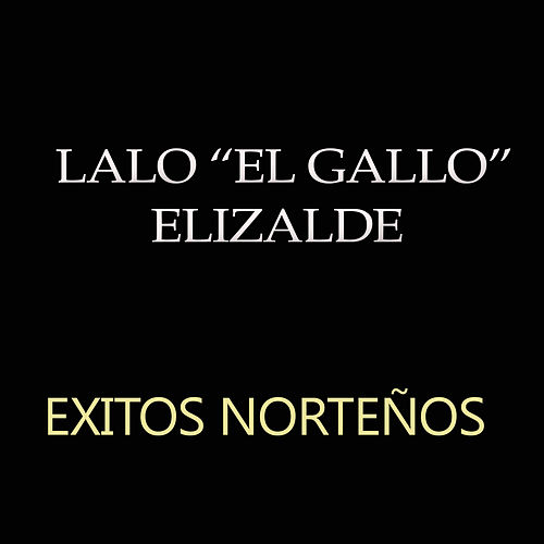 Exitos Nortenos by Lalo El Gallo Elizalde