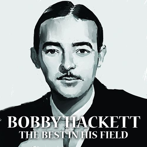 The Best In His Field by Bobby Hackett