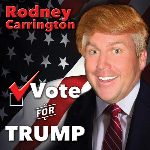Vote for Trump von Rodney Carrington