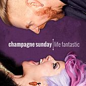 Life Fantastic by Champagne Sunday