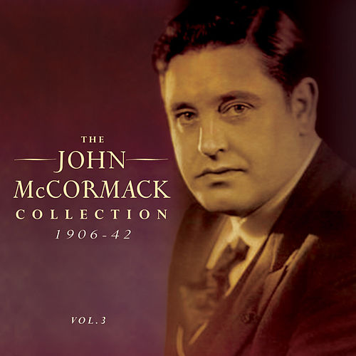 The John Mccormack Collection 1906-42, Vol. 3 by John McCormack