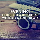 Evening Chillhouse & Deep House with Relaxing Beats von Various Artists