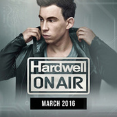Hardwell On Air March 2016 by Various Artists