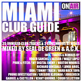 Miami Club Guide (Mixed By Seal De Green & A.C.K.) (33 Unmixed Club Tracks & 2 Continuous DJ Mixes) by Various Artists