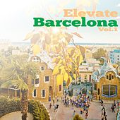Elevate Barcelona, Vol. 1 by Various Artists