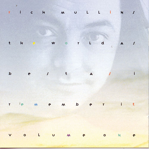 The World As Best As I Remember It Vol. 1 by Rich Mullins