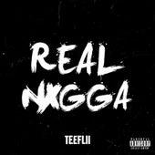 Real Nxgga by TeeFLii