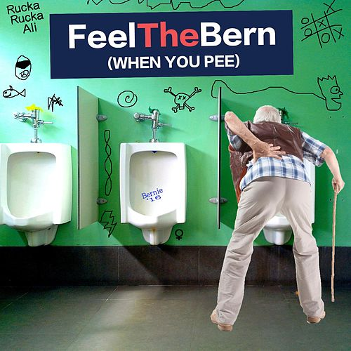 Feel the Bern (When You Pee) by Rucka Rucka Ali
