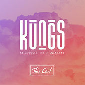 This Girl (Kungs Vs. Cookin' On 3 Burners) by Kungs