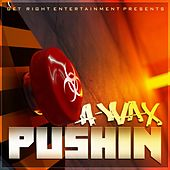 Pushin' - Single by A-Wax