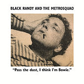 Pass the Dust, I Think I'm Bowie by Black Randy & the Metrosquad