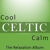 Cool Celtic Calm: The Relaxation Album by Various Artists