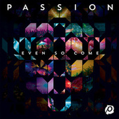 Passion: Even So Come by Passion