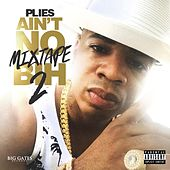 Ain't No Mixtape Bih 2 by Plies