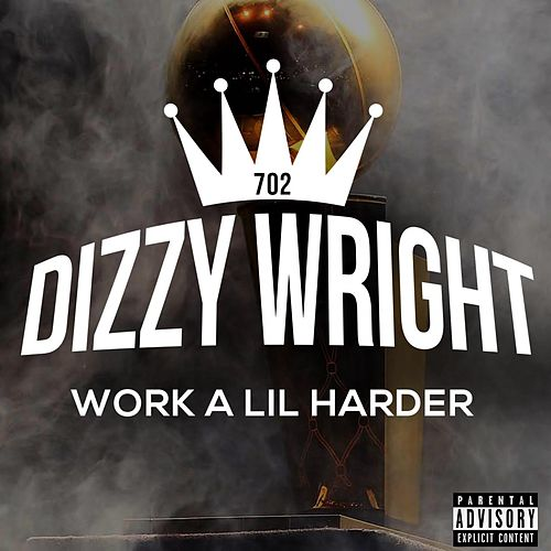 Work A Lil Harder - Single by Dizzy Wright