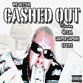 Cashed Out (feat. Casper Capone & Eclipz) - Single by 40 Cal