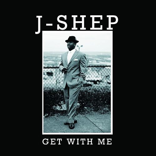 Get With Me by J Shep