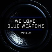 We Love Club Weapons, Vol. 2 by Various Artists